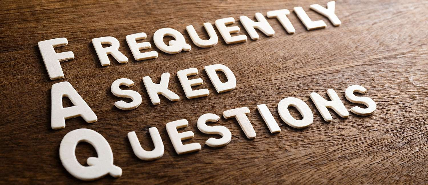 HERE ARE ANSWERS TO YOUR FREQUENTLY ASKED QUESTIONS
